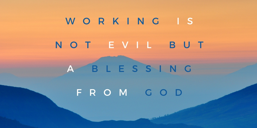 Working is not evil but a blessing from God.
