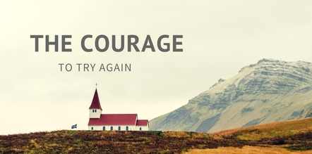The Courage to try again